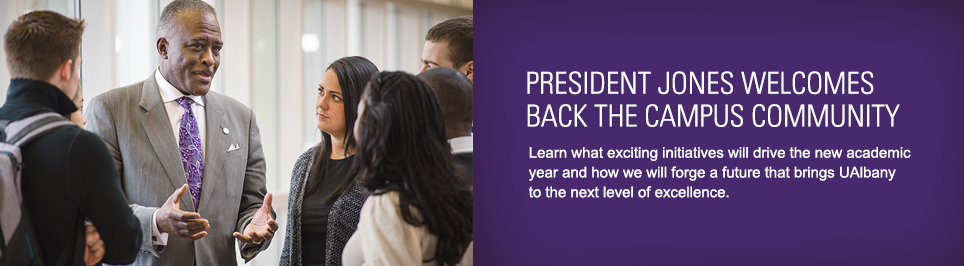 President Jones Welcomes back the Campus Community. Learn what exciting initiatives will drive the new academic year and how we will forge a future that brings UAlbany to the next level of excellence.
