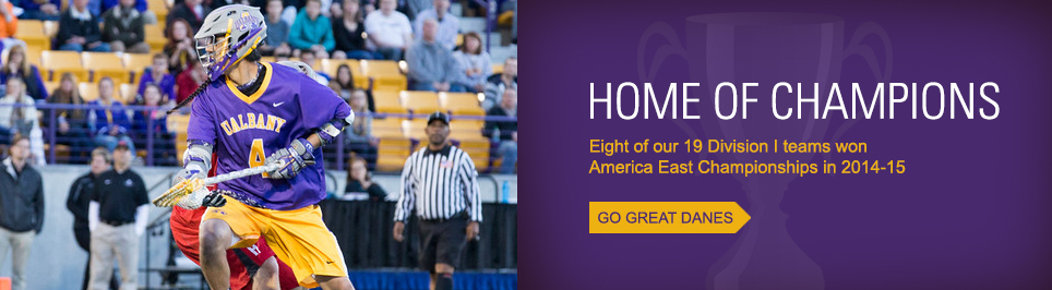 Home of Champions. Eight of our 19 Division 1 teams won America East Championships in 2014-15. Go Great Danes.