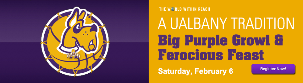 A UAlbany Tradition. Big Purple Growl and Ferocious Feast. Saturday February 6.