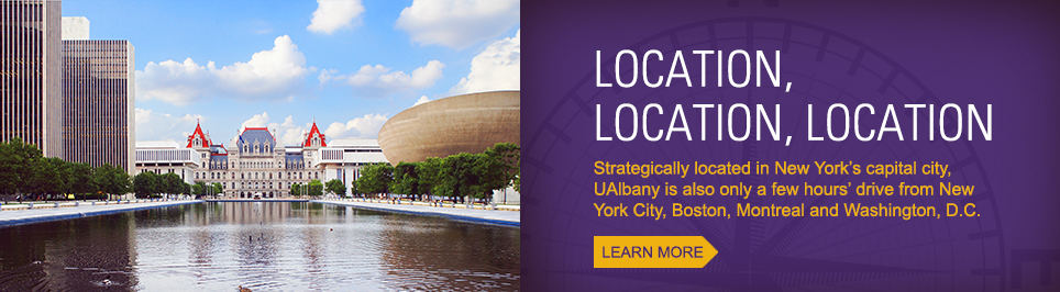 UAlbany is also only a few hours drive from New York City, Boston, Montreal and Washington D.C.