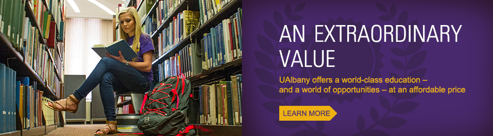 An Extraordinary Value. UAlbany offers a world class education - and a world of opportunities - at an affordable price.