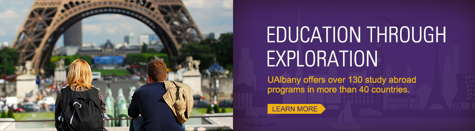 Eduction Through Exploration! UAlbany Offers over 130 study abroad programs in more than 40 countries. Learn More