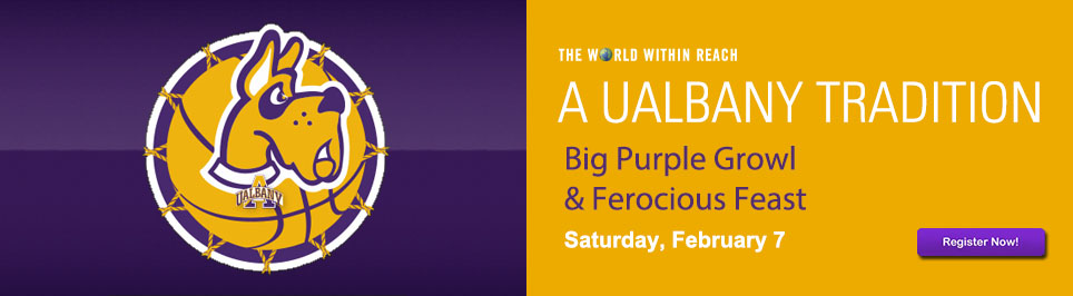 A UAlbany Tradition. Big Purple Growl and Ferocious Feast. Saturday, February 7. Register Now