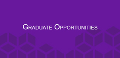 Click to learn more about Graduate Opportunities