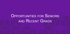 Click to learn more about Opportunities for Seniors and Recent Grads