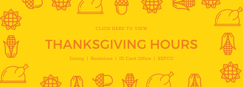 Click here to see Thanksgiving hours for Dining, the Bookstore, ID card Office, and SEFCU! Orange text on yellow background with icons of turkey, acorns, corn, and stars.