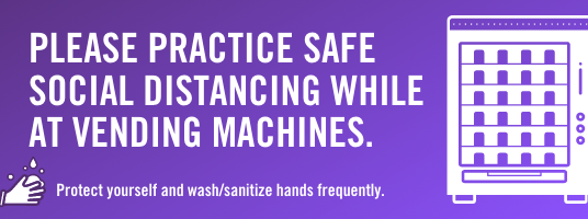 Please practice safe social distancing while at vending machines. Protect yourself and wash/sanitize hands frequently. Hands washing each other white icon and white vending machine graphic on purple gradient background.