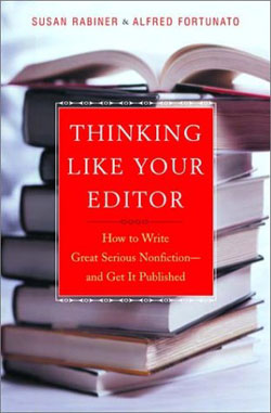 Thinking Like Your Editor: How to Write Serious Nonfiction and Get It Published